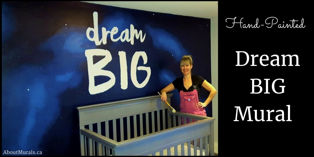 Dream Big Mural, painted by Adrienne of AboutMurals.ca